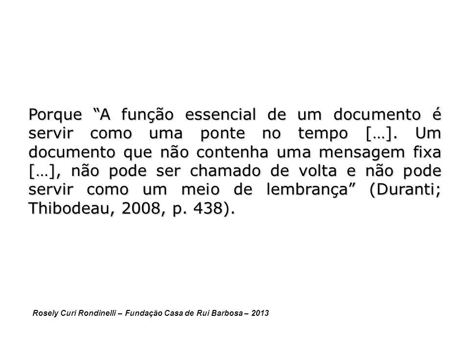 Porque A função essencial de um documento é servir como uma ponte no tempo […]. Um documento que não contenha uma mensagem fixa […], não pode ser chamado de volta e não pode servir como um meio de lembrança (Duranti; Thibodeau, 2008, p. 438).